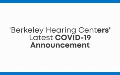 'Berkeley Hearing Center's' Latest COVID-19 Announcement