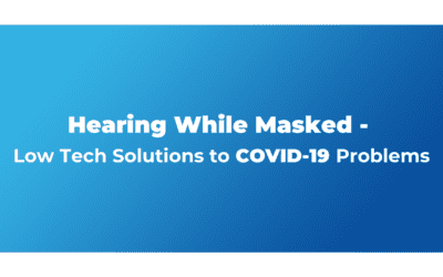Hearing While Masked – Low Tech Solutions to Covid-19 Problems