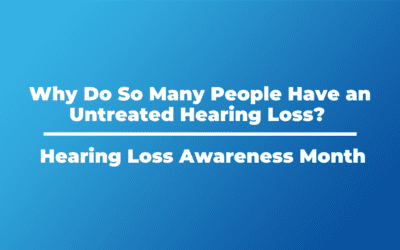 Why Do So Many People Have an Untreated Hearing Loss? | Hearing Loss Awareness Month