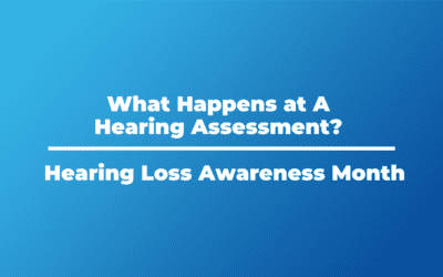 What Happens at A Hearing Assessment? | Hearing Health Awareness Month