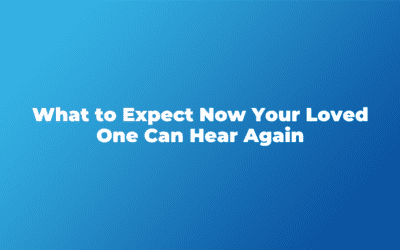 What to Expect Now That Your Loved One Has Decided They Want to Hear Again