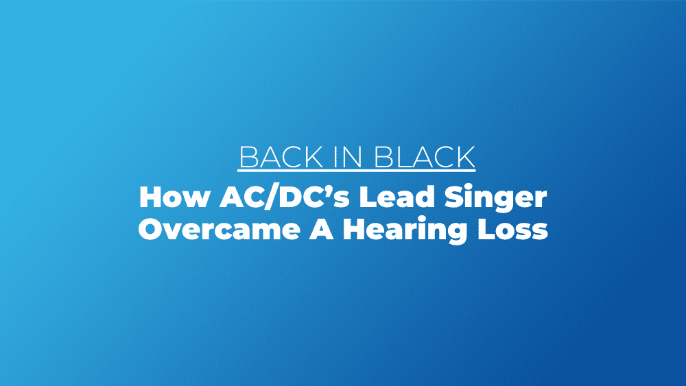 Back in Black: How AC/DC's Lead Singer Overcame A Hearing Loss